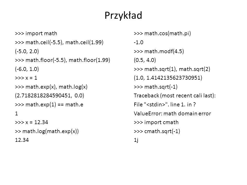 Przykład >>> import math