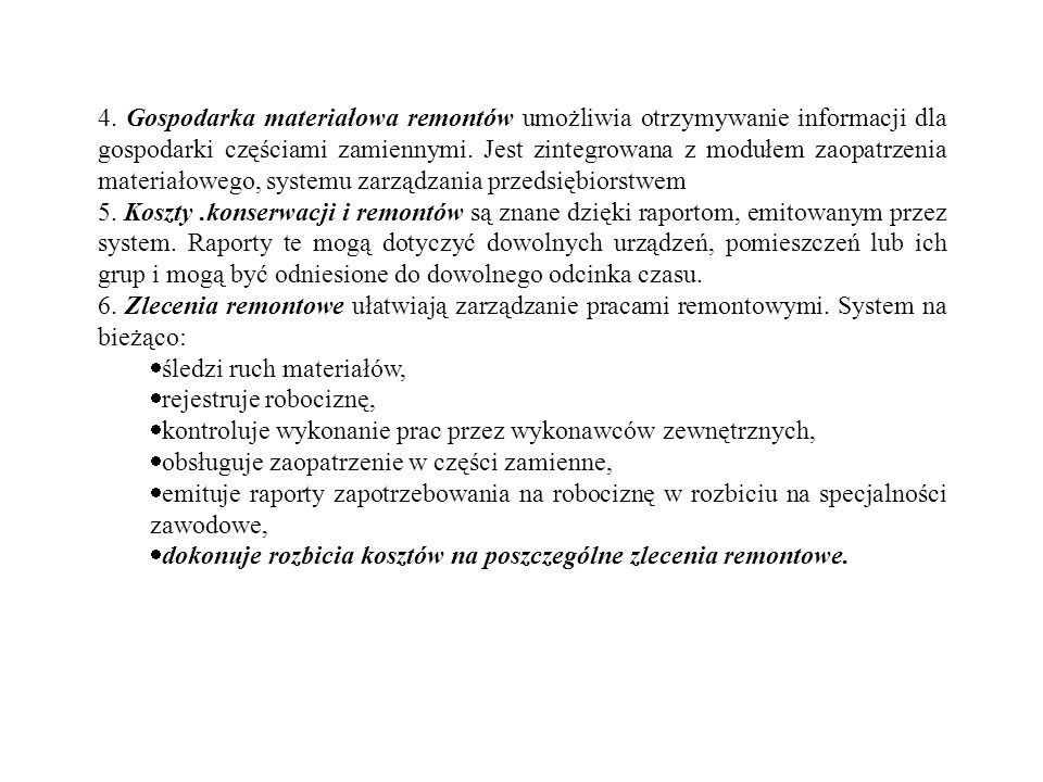 4. Gospodarka materiałowa remontów umożliwia otrzymywanie informacji dla gospodarki częściami zamiennymi. Jest zintegrowana z modułem zaopatrzenia materiałowego, systemu zarządzania przedsiębiorstwem