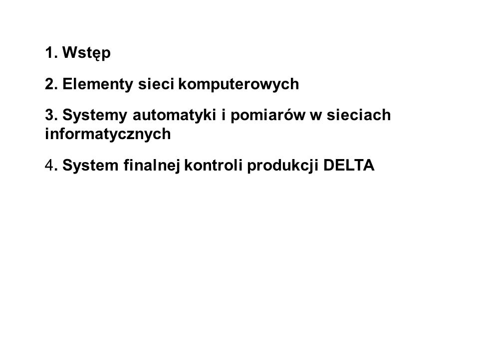 1. Wstęp 2. Elementy sieci komputerowych. 3. Systemy automatyki i pomiarów w sieciach informatycznych.