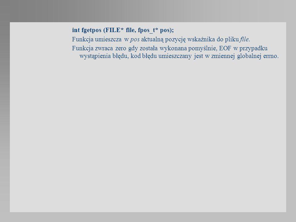 int fgetpos (FILE* file, fpos_t* pos);