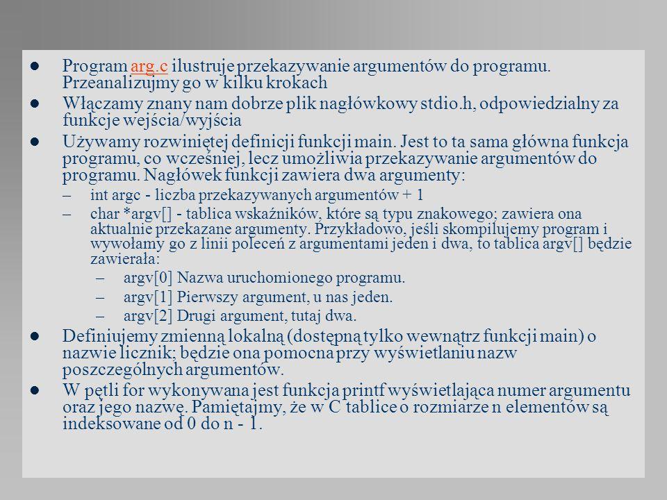 Program arg. c ilustruje przekazywanie argumentów do programu