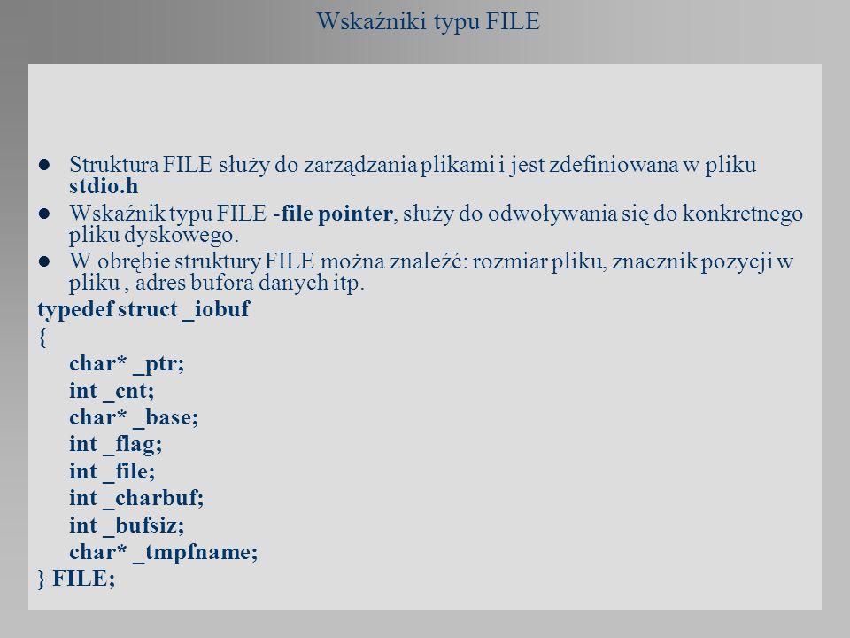 Wskaźniki typu FILE Struktura FILE służy do zarządzania plikami i jest zdefiniowana w pliku stdio.h.