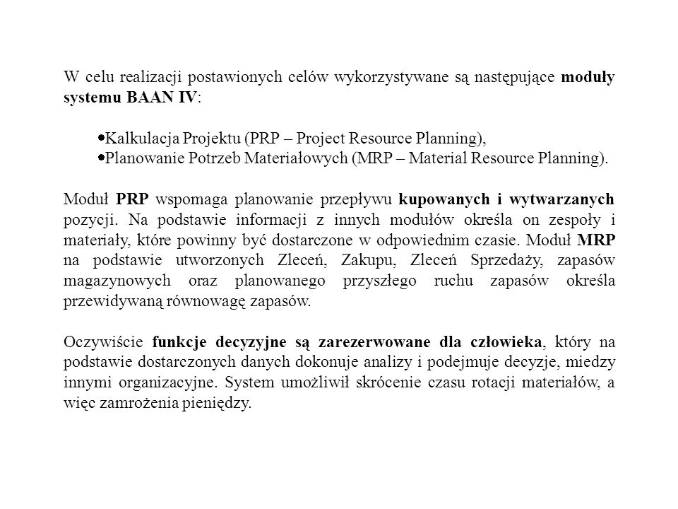 W celu realizacji postawionych celów wykorzystywane są następujące moduły systemu BAAN IV: