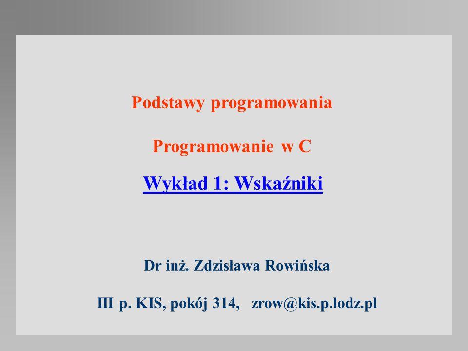 Wykład 1: Wskaźniki Podstawy programowania Programowanie w C