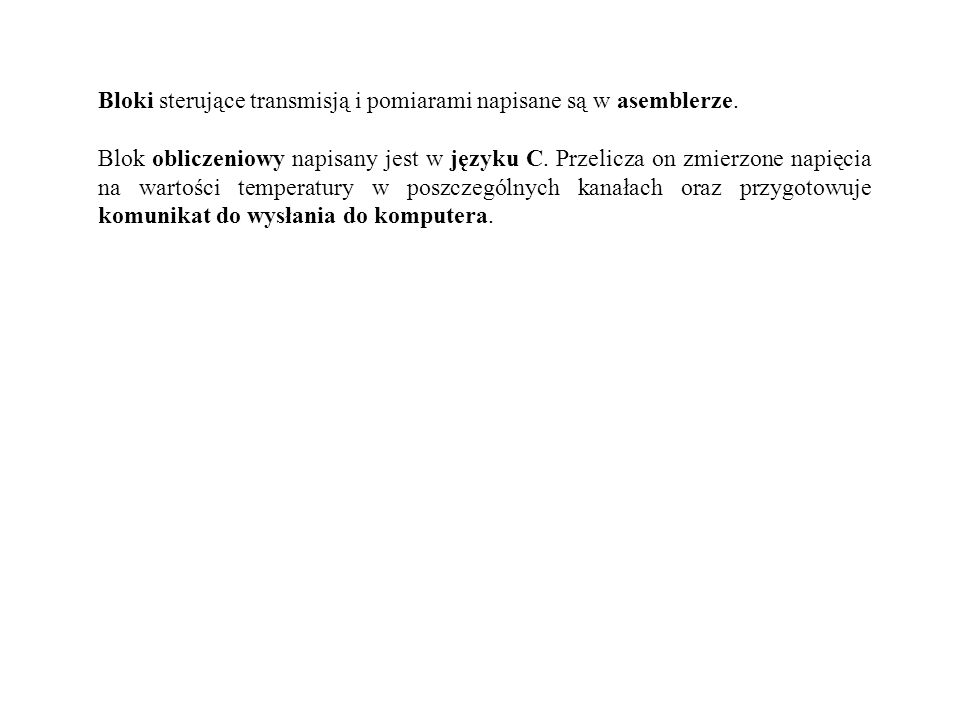 Bloki sterujące transmisją i pomiarami napisane są w asemblerze.