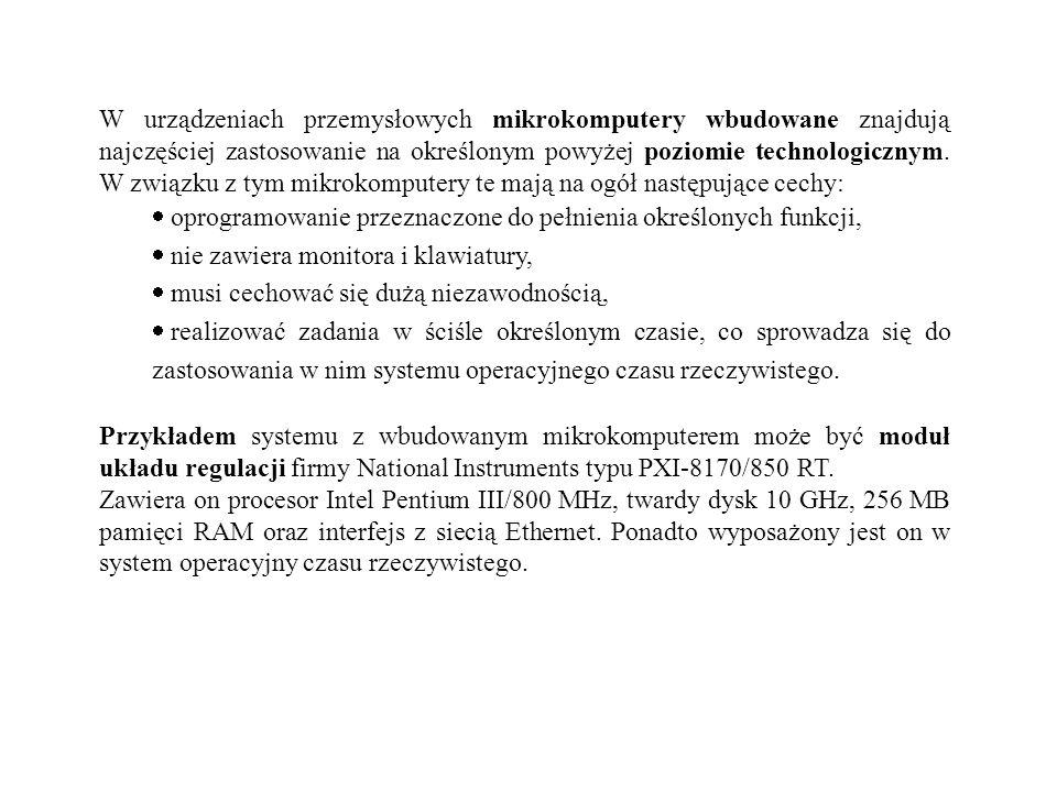 W urządzeniach przemysłowych mikrokomputery wbudowane znajdują najczęściej zastosowanie na określonym powyżej poziomie technologicznym. W związku z tym mikrokomputery te mają na ogół następujące cechy: