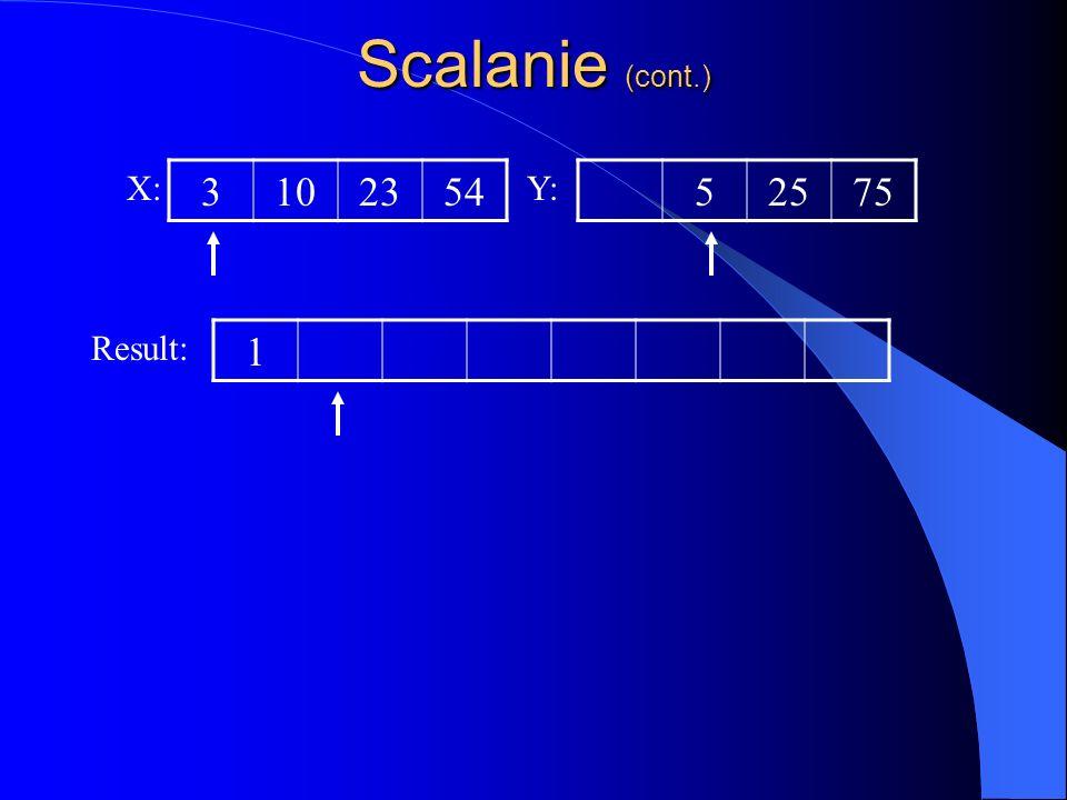 Scalanie (cont.) X: 3 10 23 54 Y: 5 25 75 Result: 1