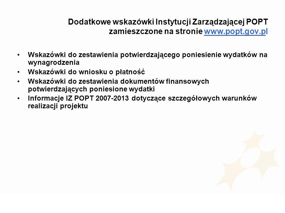Dodatkowe wskazówki Instytucji Zarządzającej POPT zamieszczone na stronie www.popt.gov.pl