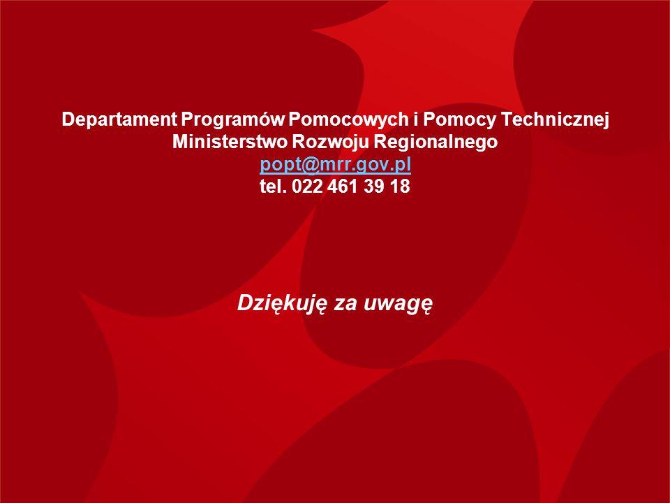 Departament Programów Pomocowych i Pomocy Technicznej Ministerstwo Rozwoju Regionalnego popt@mrr.gov.pl tel. 022 461 39 18
