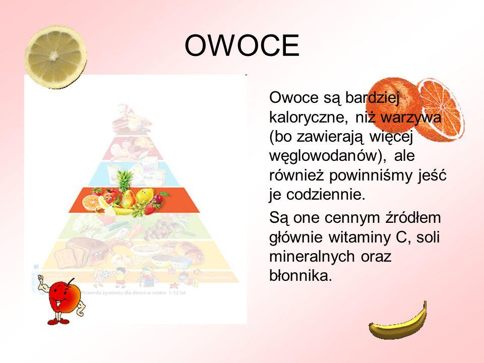 OWOCEOwoce są bardziej kaloryczne, niż warzywa (bo zawierają więcej węglowodanów), ale również powinniśmy jeść je codziennie.
