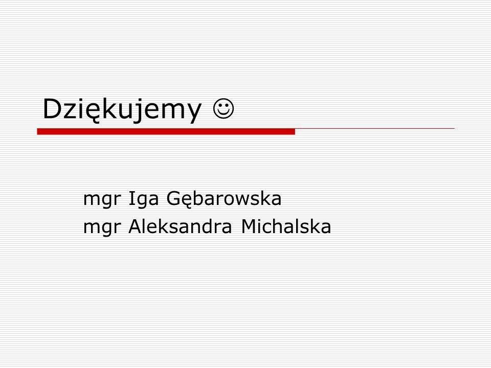 mgr Iga Gębarowska mgr Aleksandra Michalska
