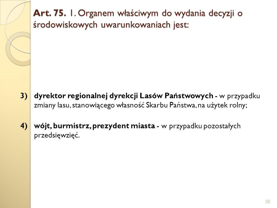 Art. 75. 1. Organem właściwym do wydania decyzji o środowiskowych uwarunkowaniach jest: