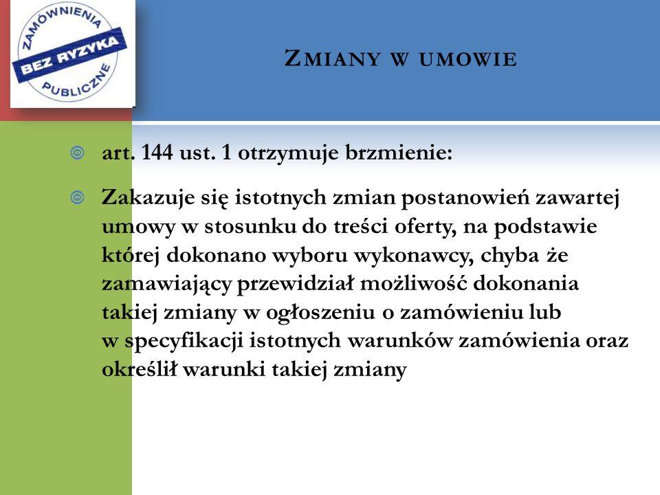 Zmiany w umowie art. 144 ust. 1 otrzymuje brzmienie: