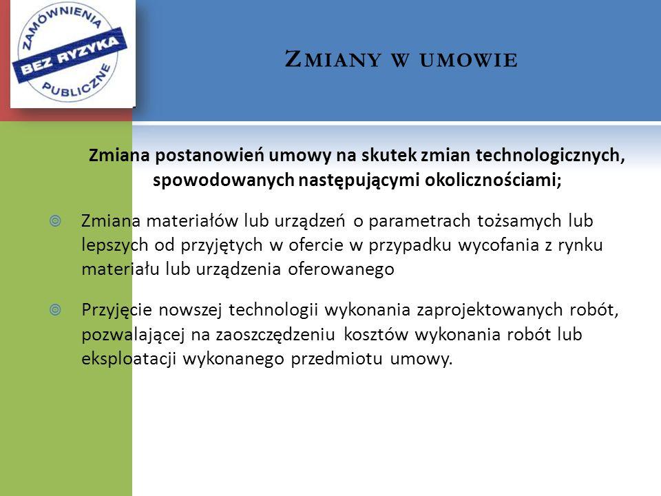Zmiany w umowieZmiana postanowień umowy na skutek zmian technologicznych, spowodowanych następującymi okolicznościami;