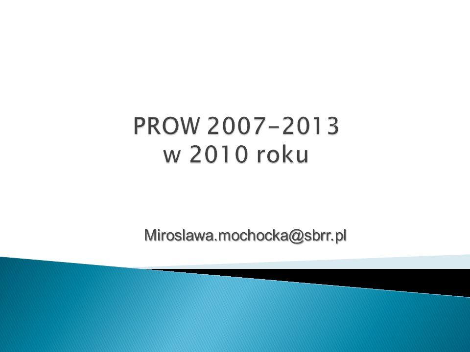 PROW 2007-2013 w 2010 roku Miroslawa.mochocka@sbrr.pl