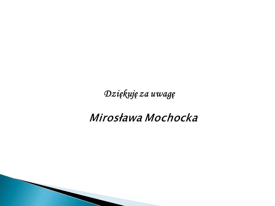Dziękuję za uwagę Mirosława Mochocka
