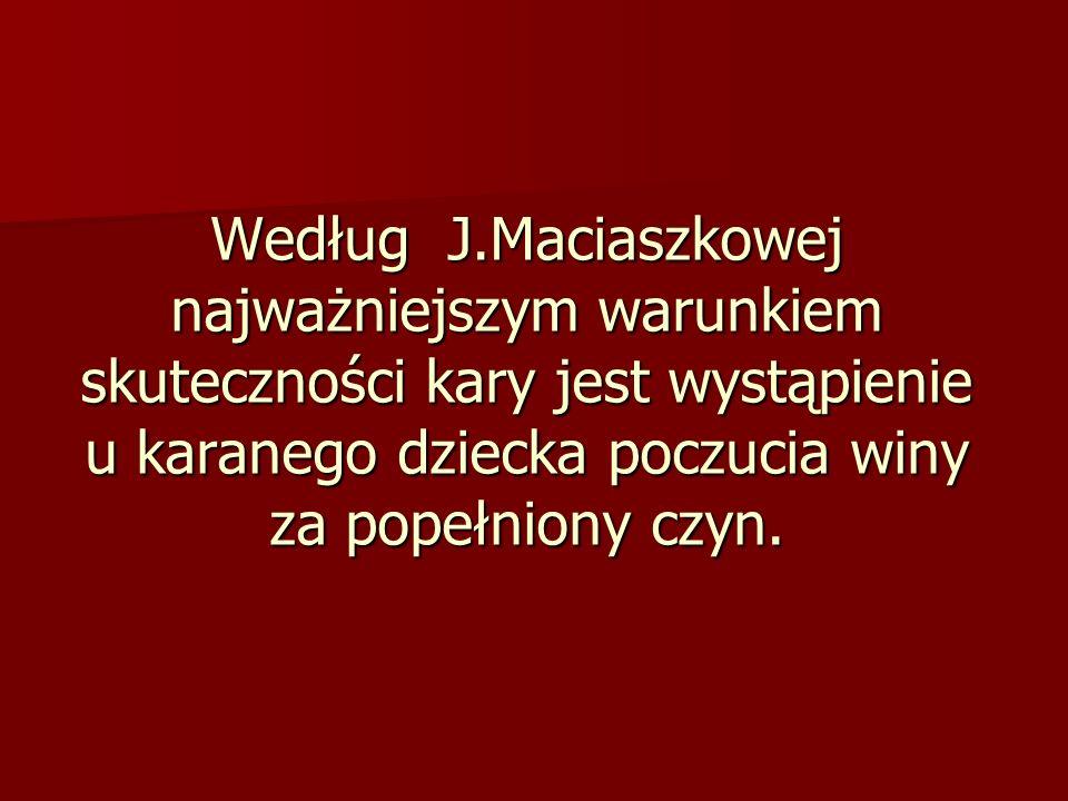 Według J.Maciaszkowej najważniejszym warunkiem skuteczności kary jest wystąpienie u karanego dziecka poczucia winy za popełniony czyn.