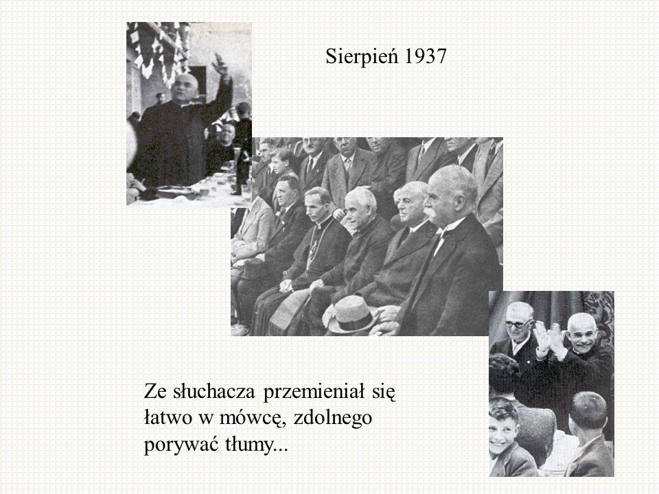 Sierpień 1937 Ze słuchacza przemieniał się łatwo w mówcę, zdolnego porywać tłumy...