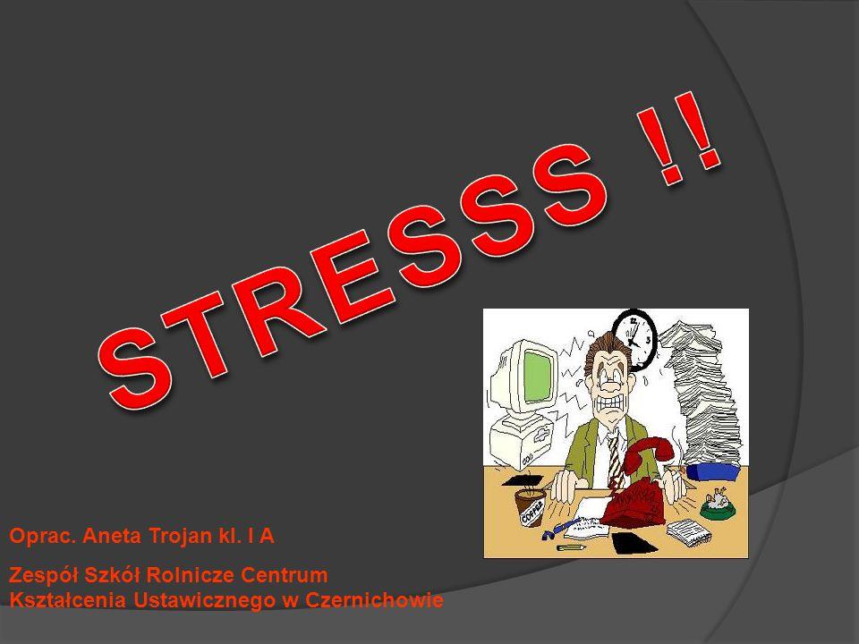 STRESSS !! Oprac. Aneta Trojan kl. I A