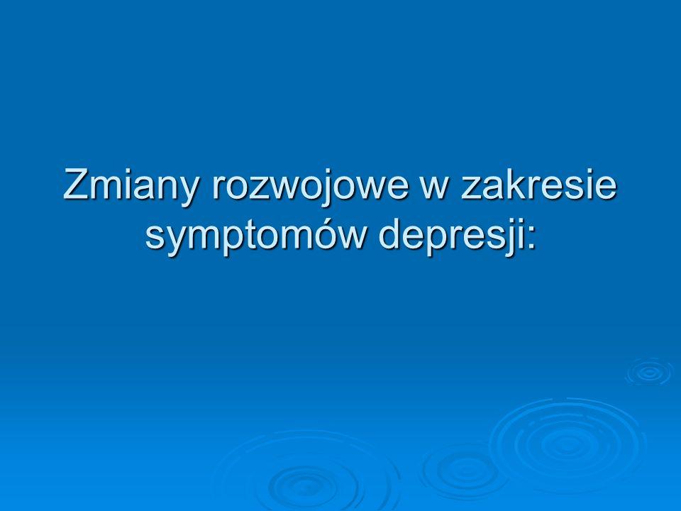 Zmiany rozwojowe w zakresie symptomów depresji: