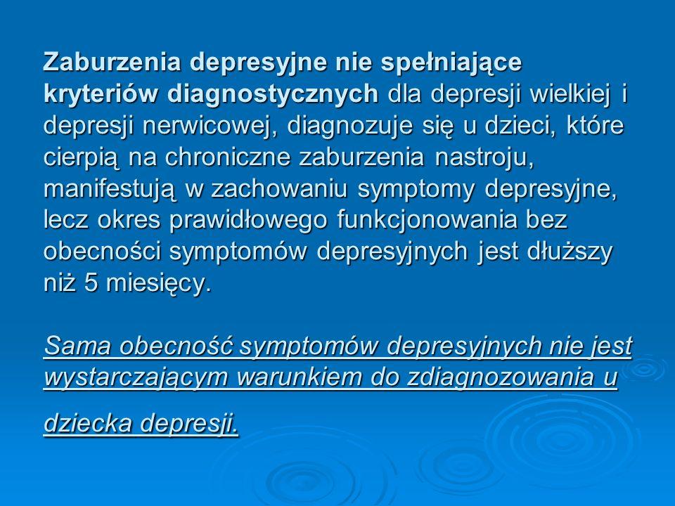 Zaburzenia depresyjne nie spełniające kryteriów diagnostycznych dla depresji wielkiej i depresji nerwicowej, diagnozuje się u dzieci, które cierpią na chroniczne zaburzenia nastroju, manifestują w zachowaniu symptomy depresyjne, lecz okres prawidłowego funkcjonowania bez obecności symptomów depresyjnych jest dłuższy niż 5 miesięcy.