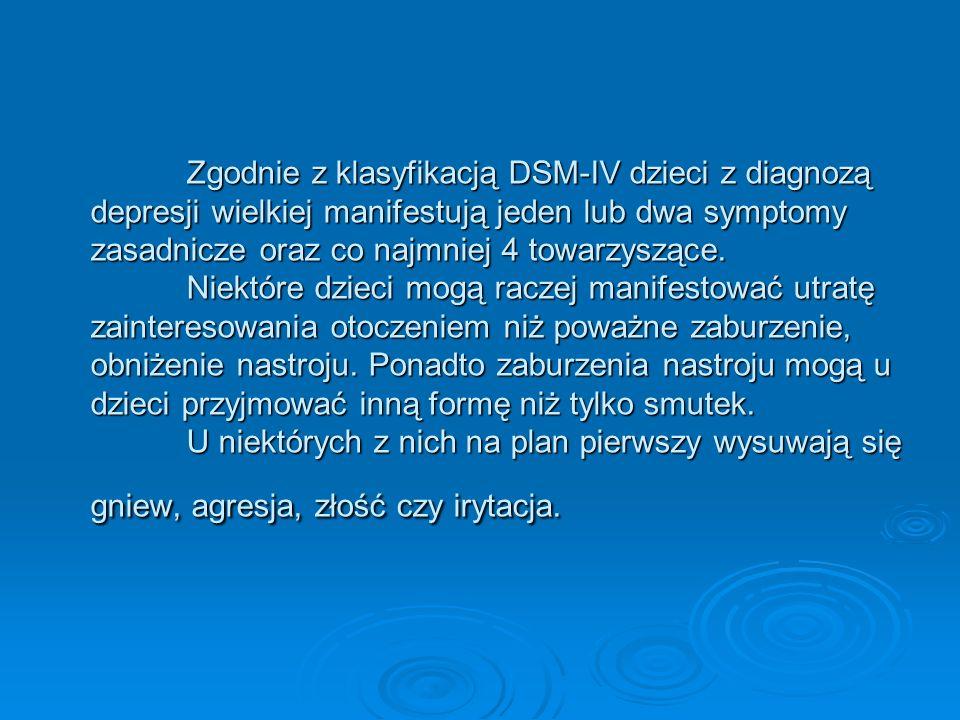 Zgodnie z klasyfikacją DSM-IV dzieci z diagnozą depresji wielkiej manifestują jeden lub dwa symptomy zasadnicze oraz co najmniej 4 towarzyszące.