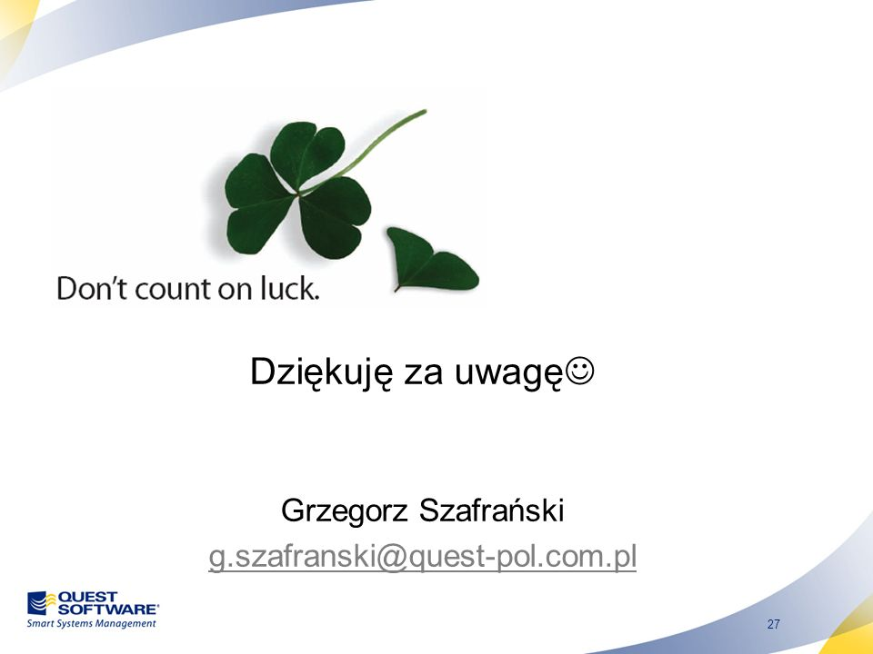 Dziękuję za uwagę Grzegorz Szafrański g.szafranski@quest-pol.com.pl