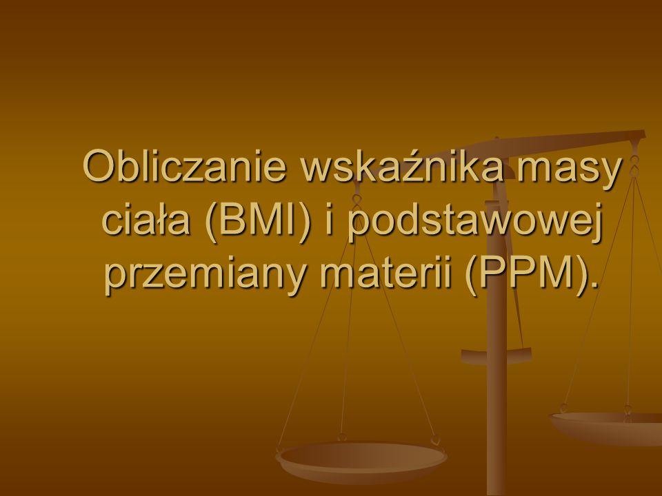 Obliczanie wskaźnika masy ciała (BMI) i podstawowej przemiany materii (PPM).