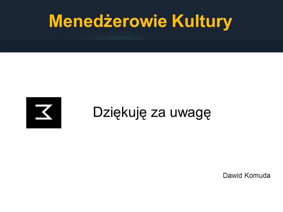 Menedżerowie Kultury Dziękuję za uwagę Dawid Komuda