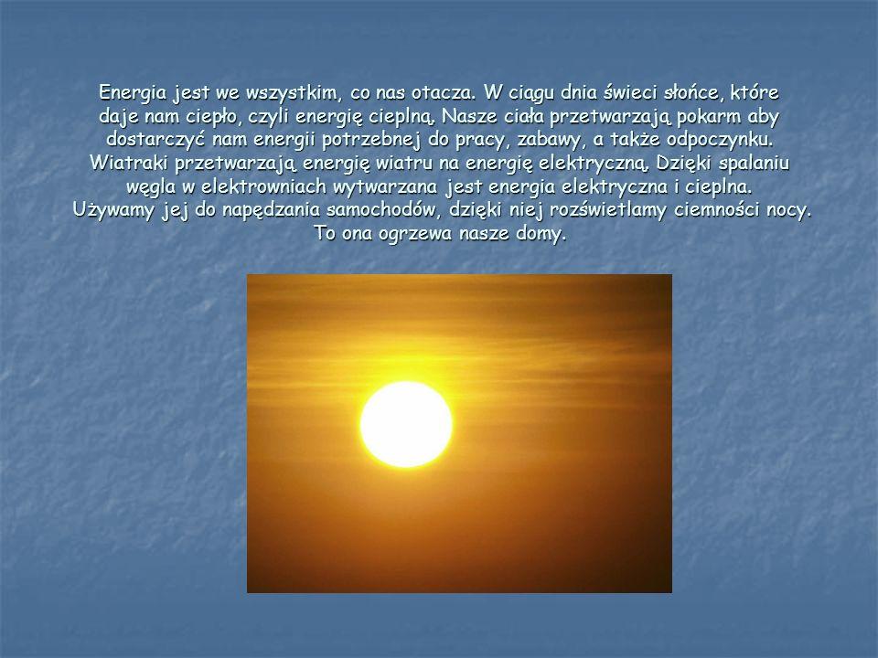 Energia jest we wszystkim, co nas otacza