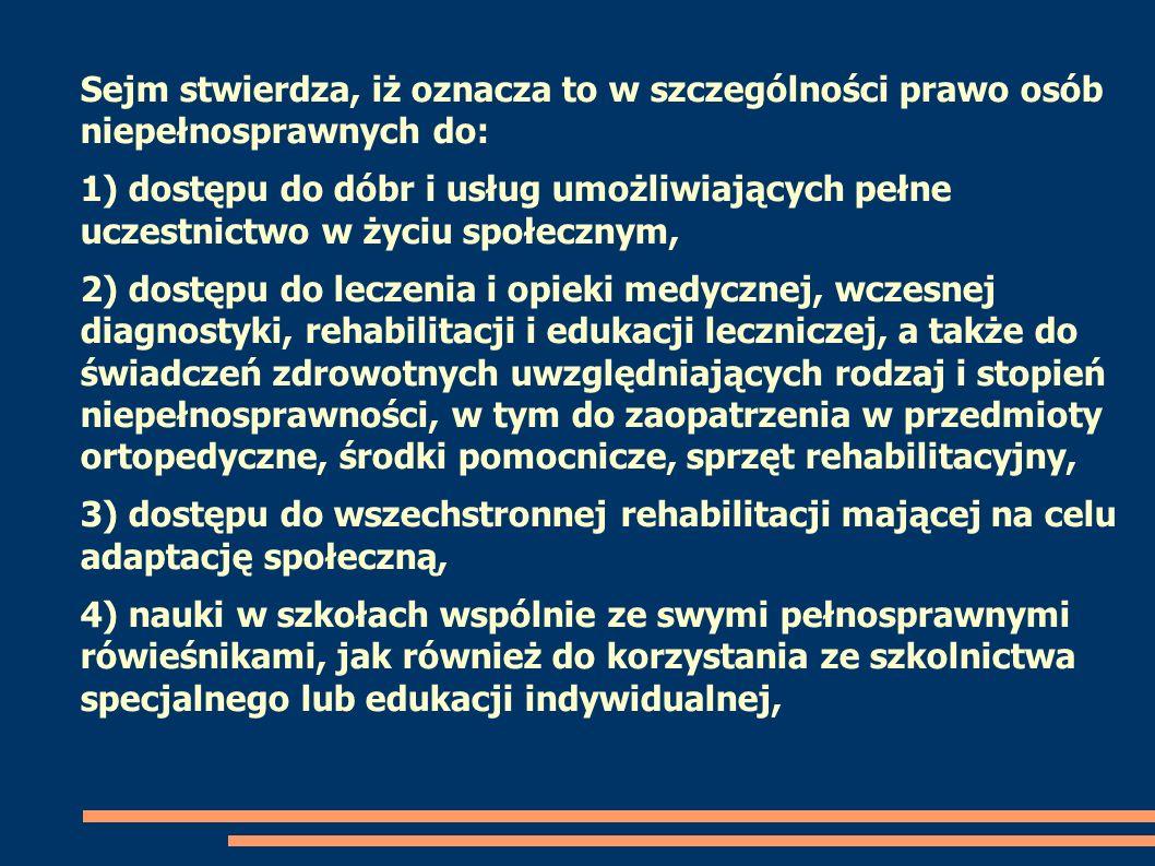 Sejm stwierdza, iż oznacza to w szczególności prawo osób niepełnosprawnych do:
