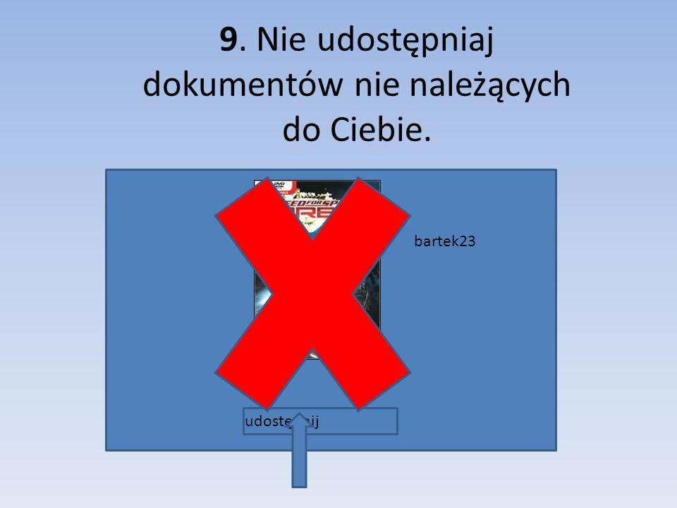 9. Nie udostępniaj dokumentów nie należących do Ciebie.