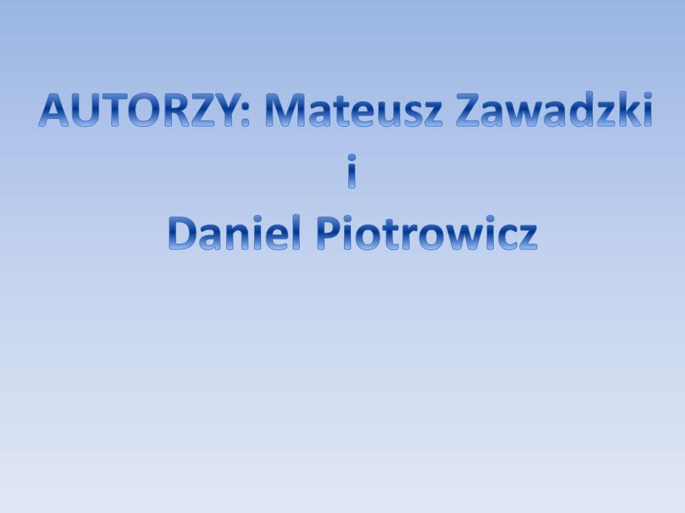 AUTORZY: Mateusz Zawadzki