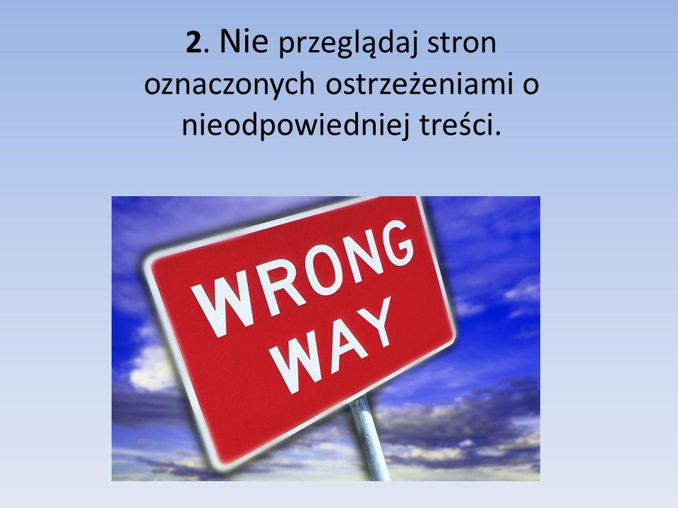 2. Nie przeglądaj stron oznaczonych ostrzeżeniami o nieodpowiedniej treści.