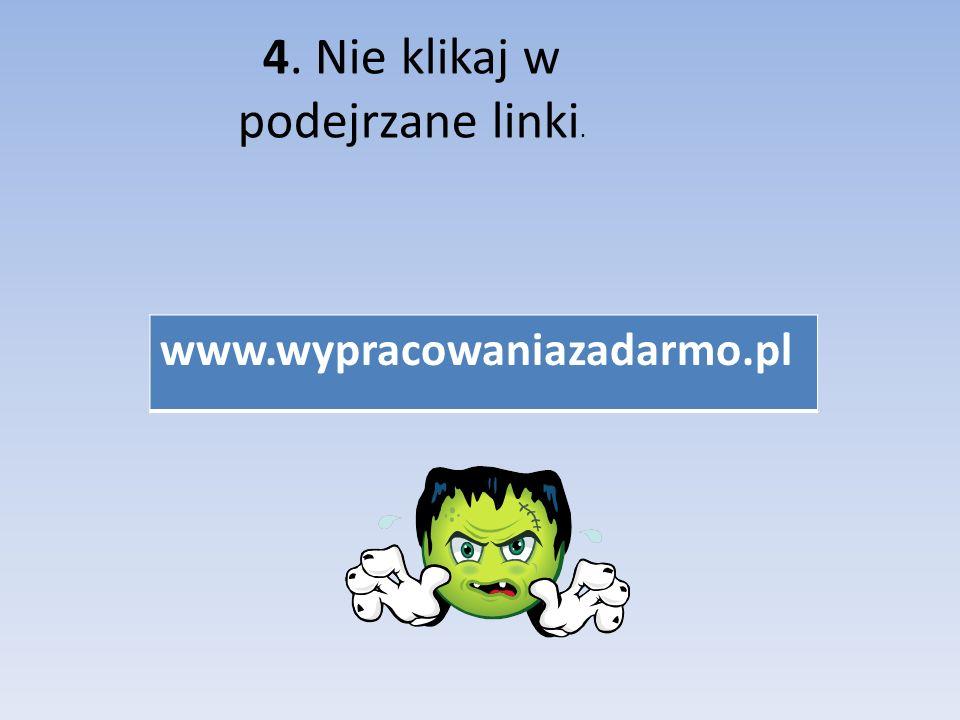 4. Nie klikaj w podejrzane linki.