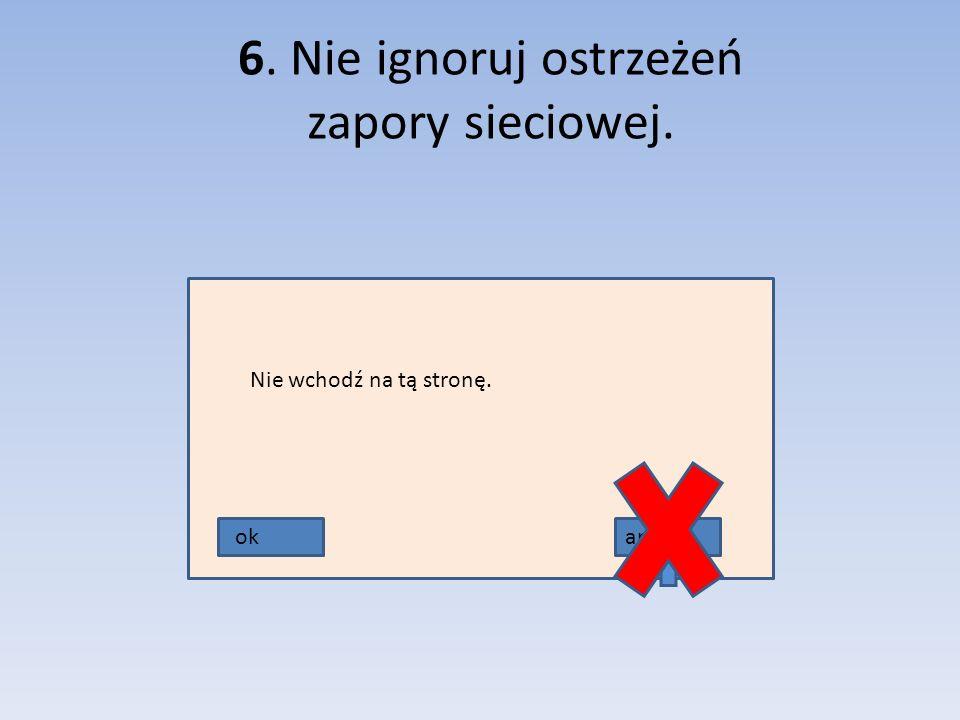 6. Nie ignoruj ostrzeżeń zapory sieciowej.
