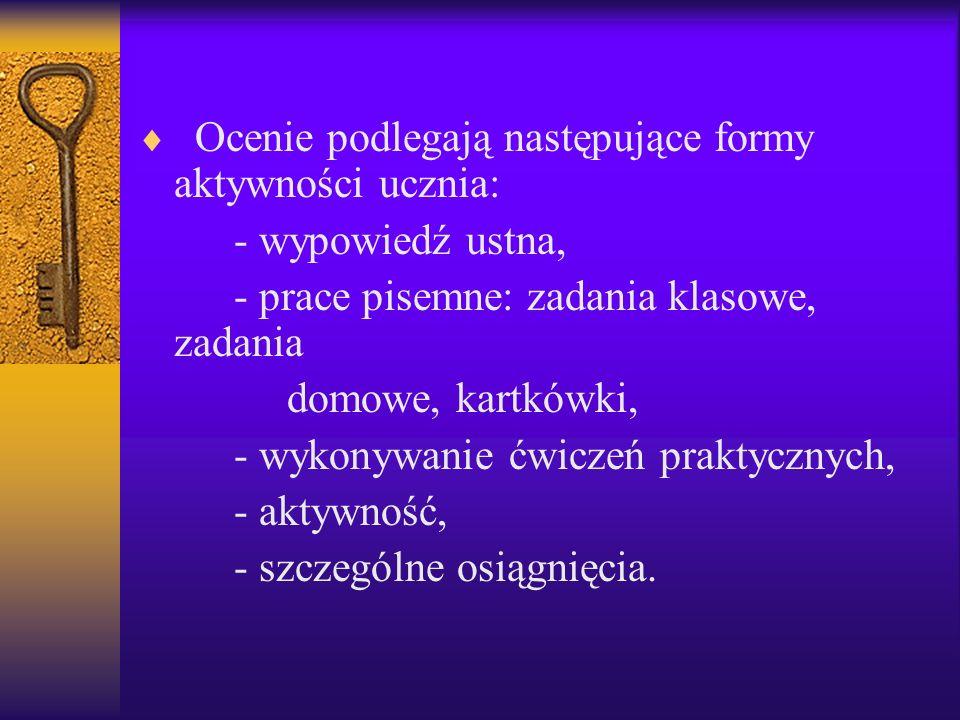 Ocenie podlegają następujące formy aktywności ucznia: