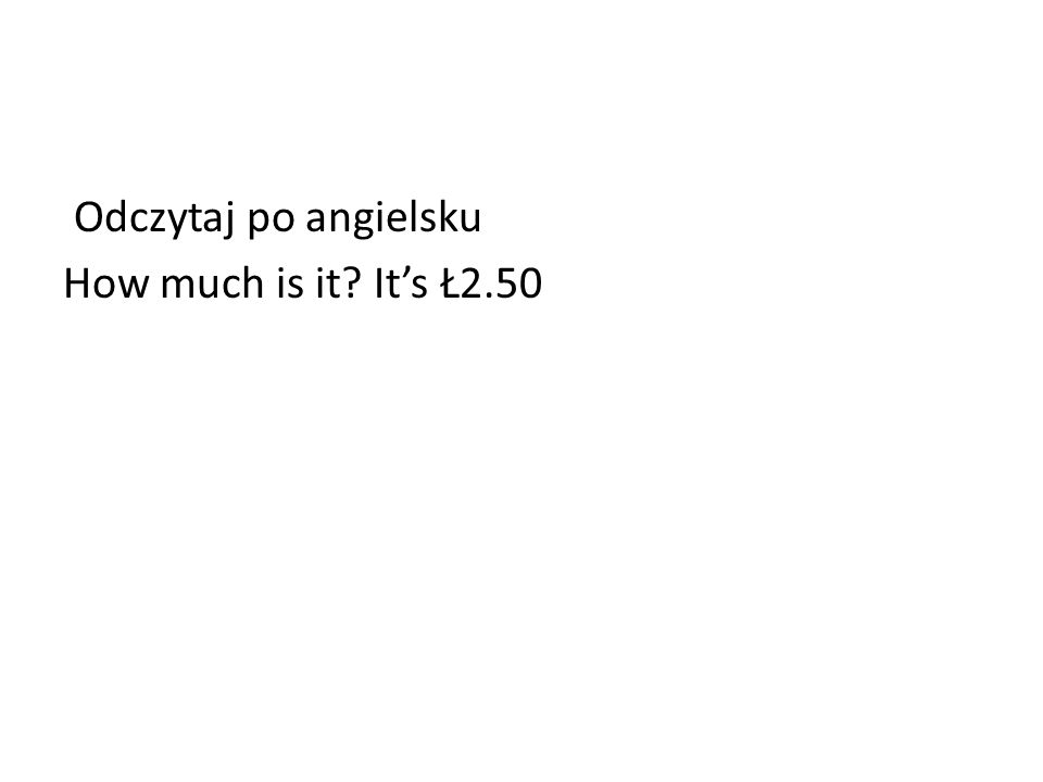 Odczytaj po angielsku How much is it It's Ł2.50