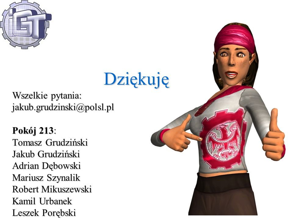 Dziękuję Wszelkie pytania: jakub.grudzinski@polsl.pl Pokój 213: