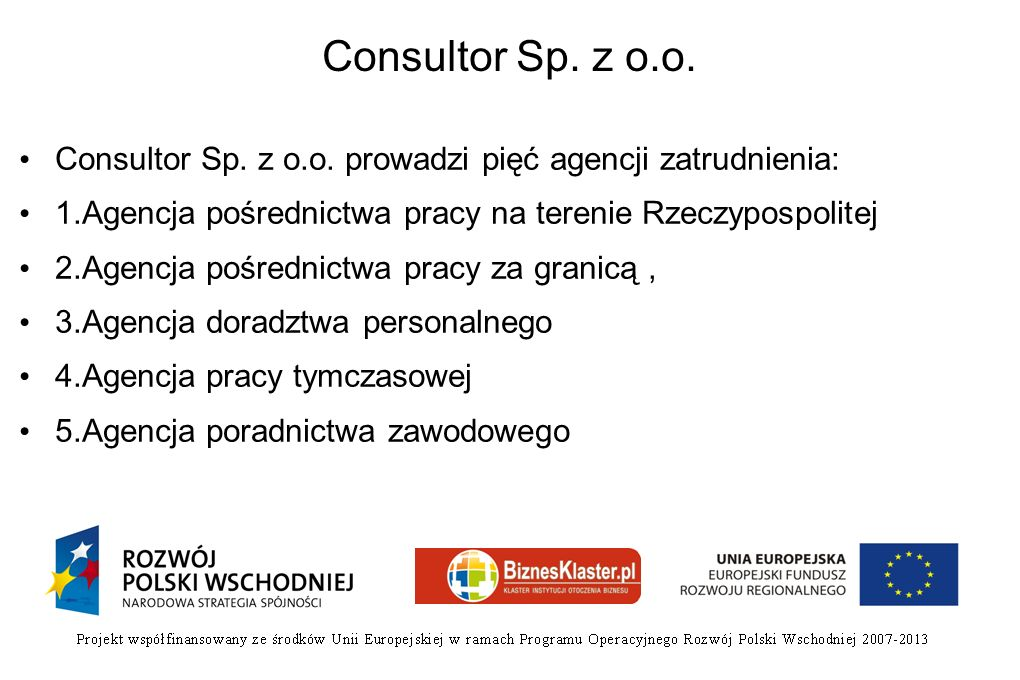 Consultor Sp. z o.o. Consultor Sp. z o.o. prowadzi pięć agencji zatrudnienia: 1.Agencja pośrednictwa pracy na terenie Rzeczypospolitej.