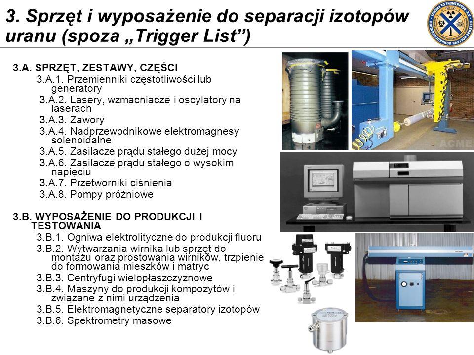 """3. Sprzęt i wyposażenie do separacji izotopów uranu (spoza """"Trigger List )"""