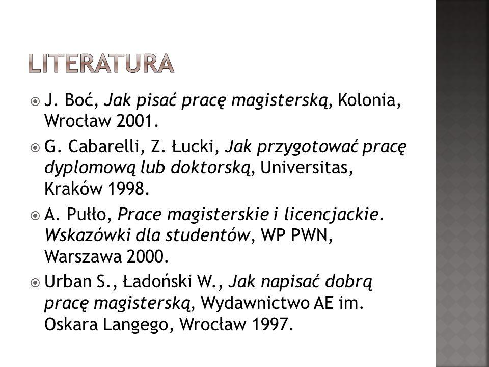 Literatura J. Boć, Jak pisać pracę magisterską, Kolonia, Wrocław 2001.
