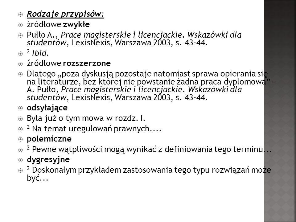 Rodzaje przypisów: źródłowe zwykłe. Pułło A., Prace magisterskie i licencjackie. Wskazówki dla studentów, LexisNexis, Warszawa 2003, s. 43-44.