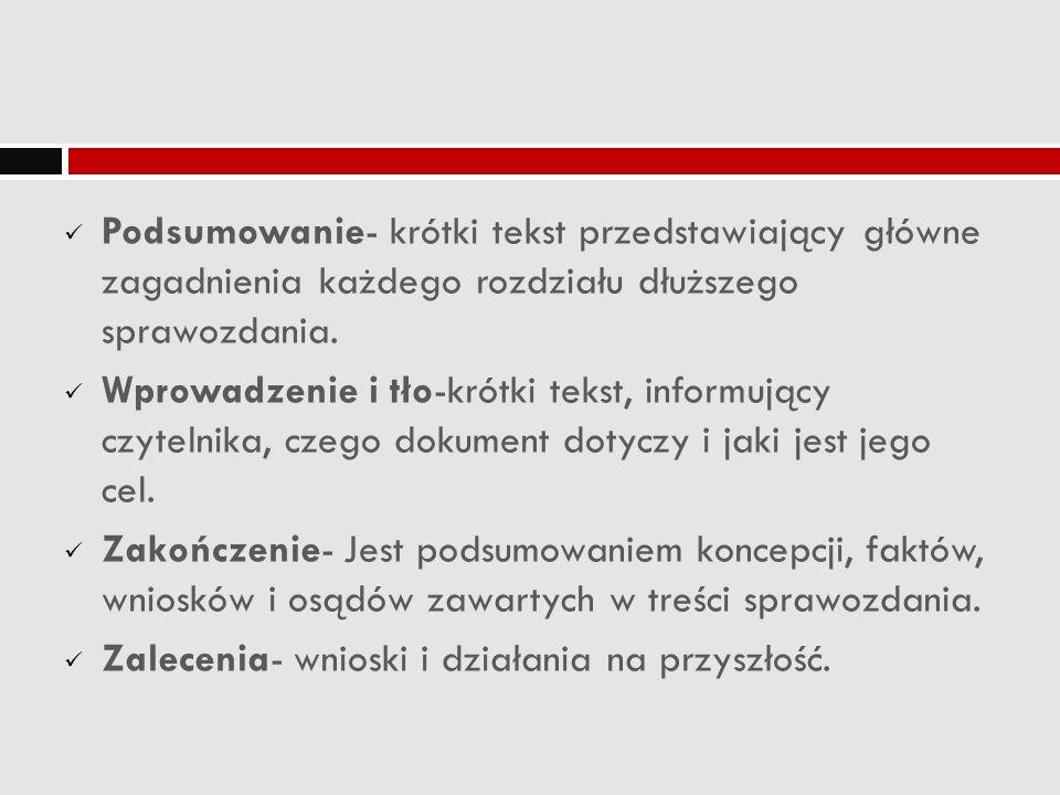 Podsumowanie- krótki tekst przedstawiający główne zagadnienia każdego rozdziału dłuższego sprawozdania.