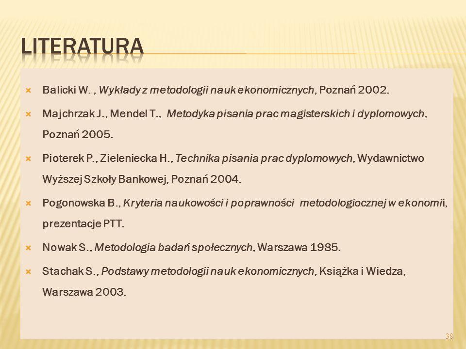 LITERATURA Balicki W. , Wykłady z metodologii nauk ekonomicznych, Poznań 2002.