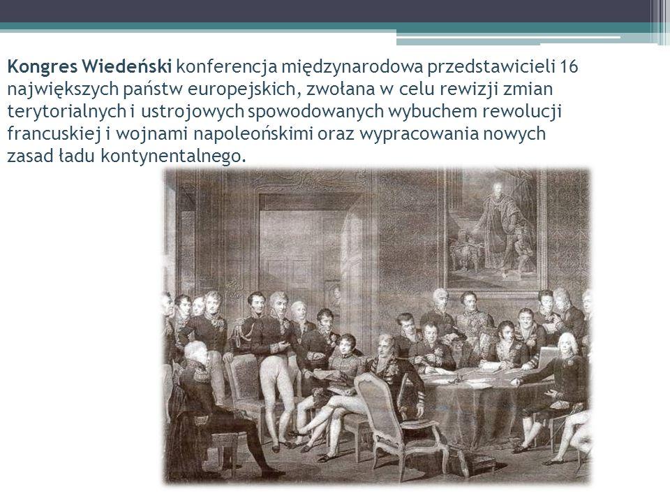 Kongres Wiedeński konferencja międzynarodowa przedstawicieli 16 największych państw europejskich, zwołana w celu rewizji zmian terytorialnych i ustrojowych spowodowanych wybuchem rewolucji francuskiej i wojnami napoleońskimi oraz wypracowania nowych zasad ładu kontynentalnego.