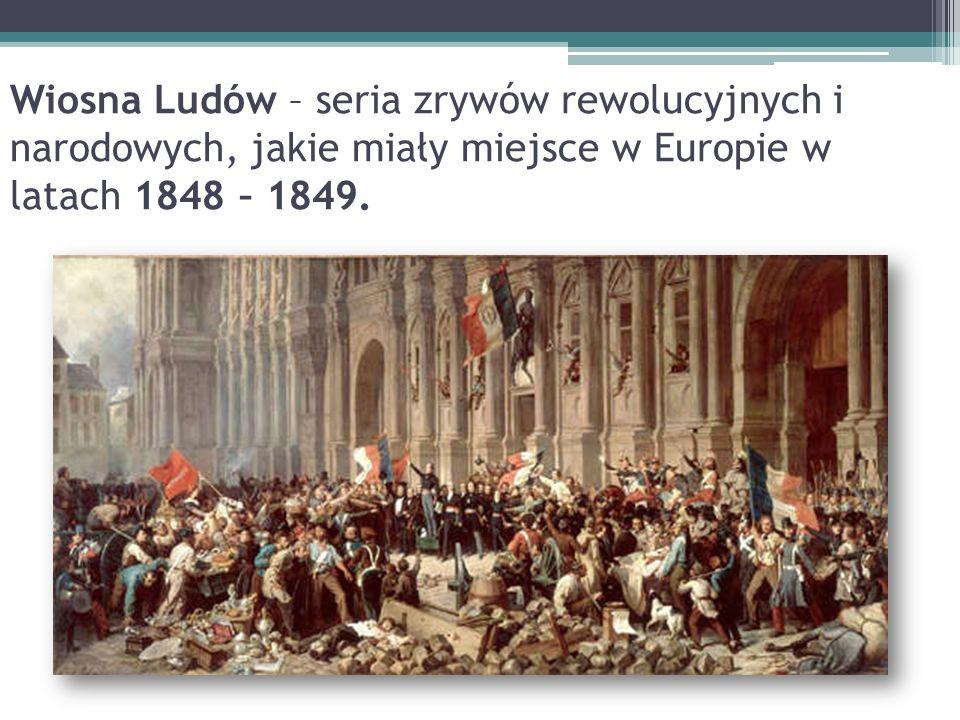 Wiosna Ludów – seria zrywów rewolucyjnych i narodowych, jakie miały miejsce w Europie w latach 1848 – 1849.