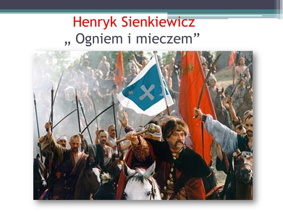 """Henryk Sienkiewicz """" Ogniem i mieczem"""