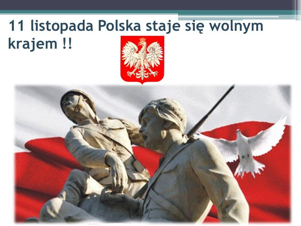 11 listopada Polska staje się wolnym krajem !!