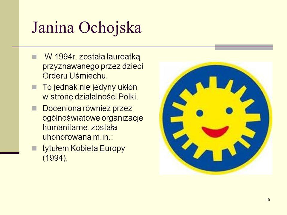 Janina Ochojska W 1994r. została laureatką przyznawanego przez dzieci Orderu Uśmiechu. To jednak nie jedyny ukłon w stronę działalności Polki.